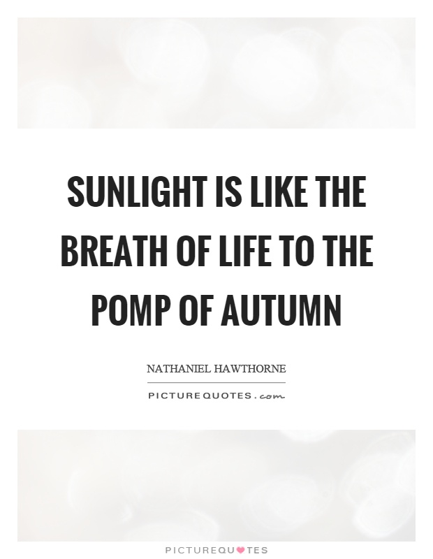 Sunlight is like the breath of life to the pomp of autumn Picture Quote #1