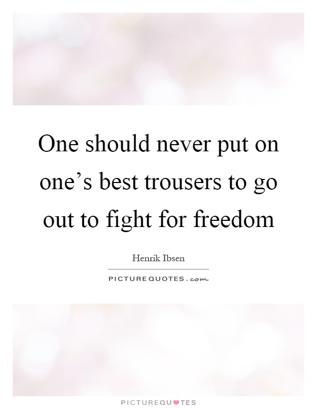 One should never put on one's best trousers to go out to fight for freedom Picture Quote #1