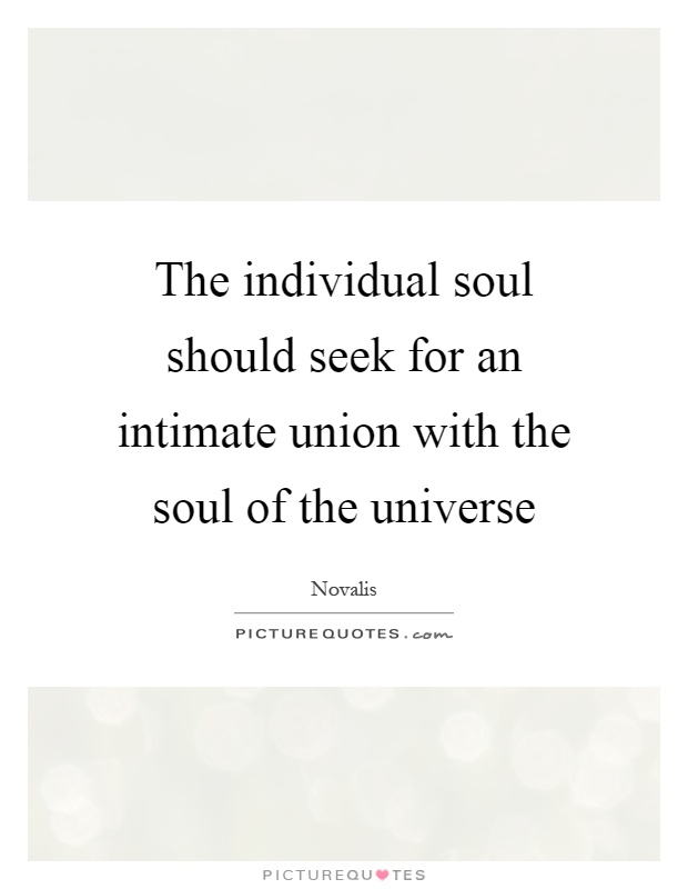 The individual soul should seek for an intimate union with the soul of the universe Picture Quote #1