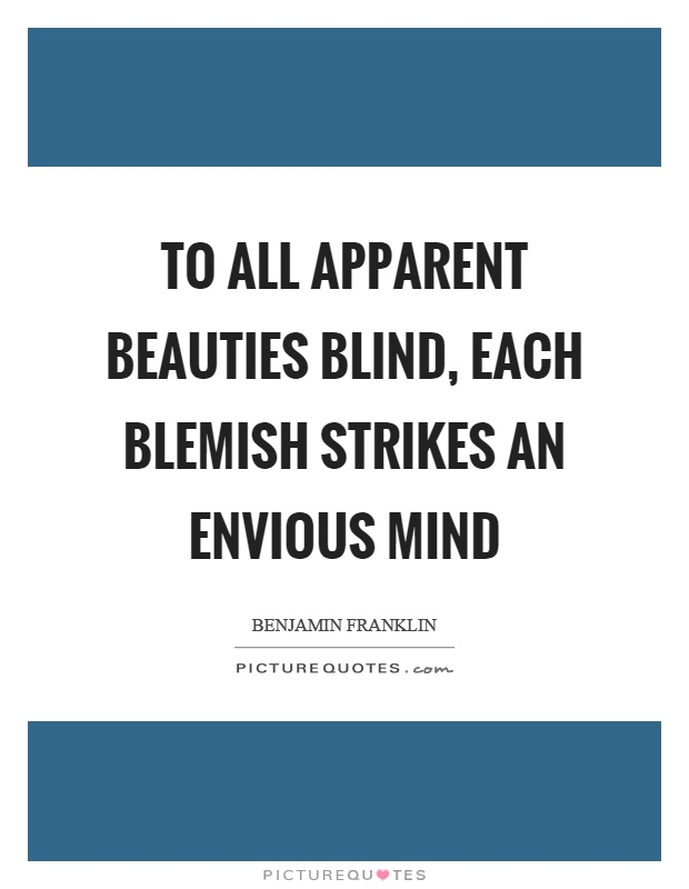 To all apparent beauties blind, each blemish strikes an envious mind Picture Quote #1