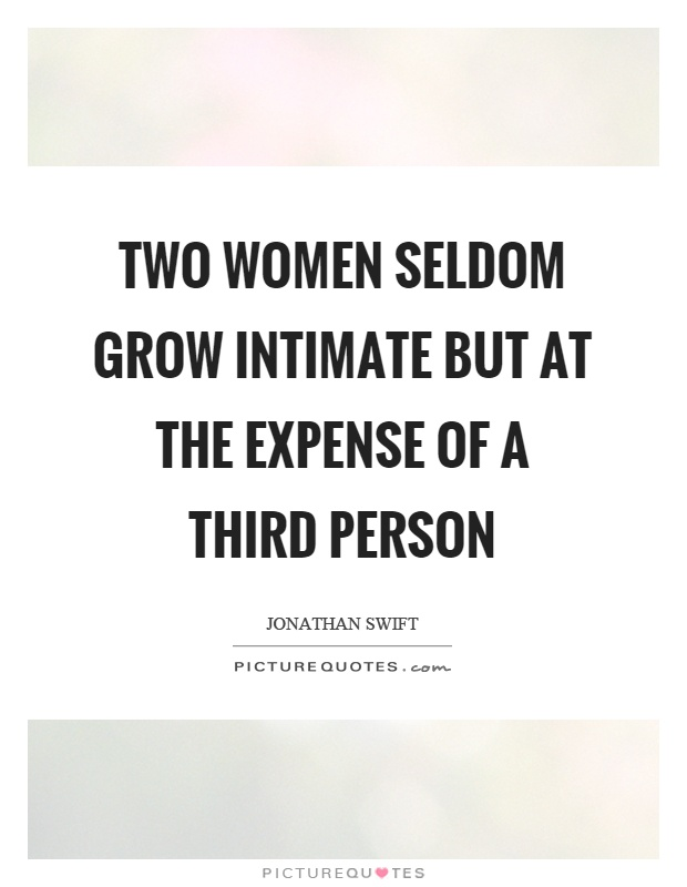 Two women seldom grow intimate but at the expense of a third person Picture Quote #1
