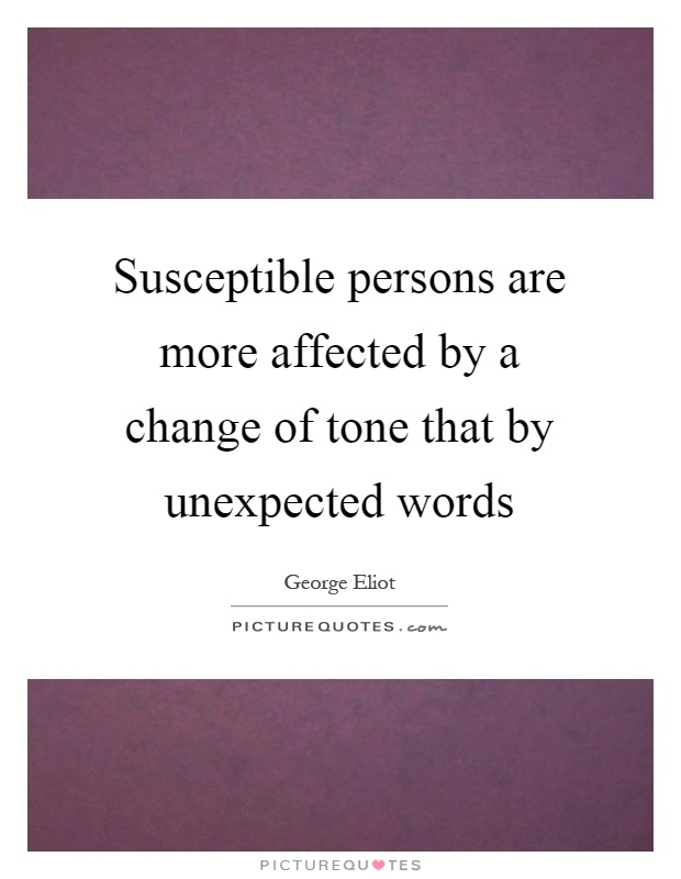 Susceptible persons are more affected by a change of tone that by unexpected words Picture Quote #1