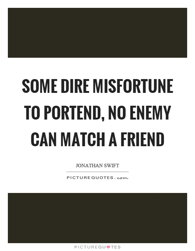 Some dire misfortune to portend, no enemy can match a friend Picture Quote #1