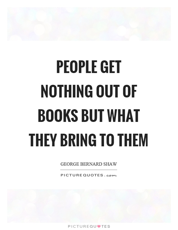 People get nothing out of books but what they bring to them Picture Quote #1