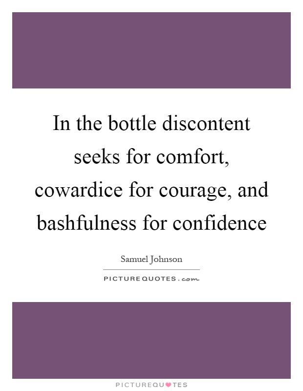 In the bottle discontent seeks for comfort, cowardice for courage, and bashfulness for confidence Picture Quote #1
