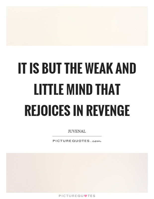 It is but the weak and little mind that rejoices in revenge Picture Quote #1