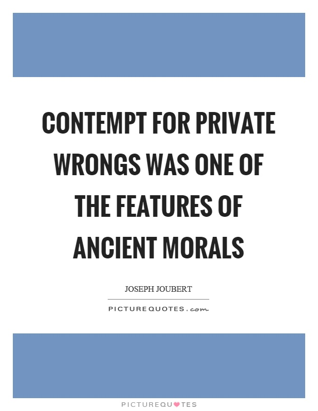 Contempt for private wrongs was one of the features of ancient morals Picture Quote #1