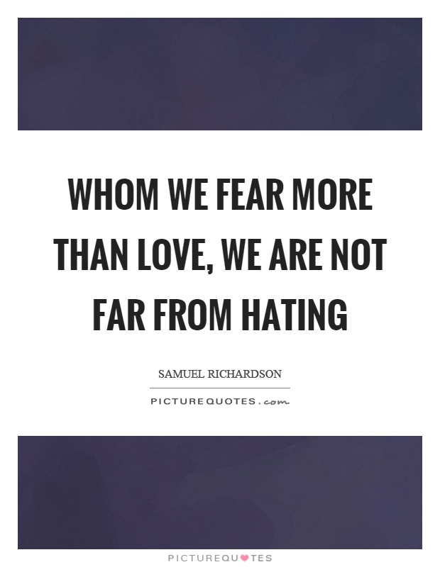 Whom we fear more than love, we are not far from hating Picture Quote #1
