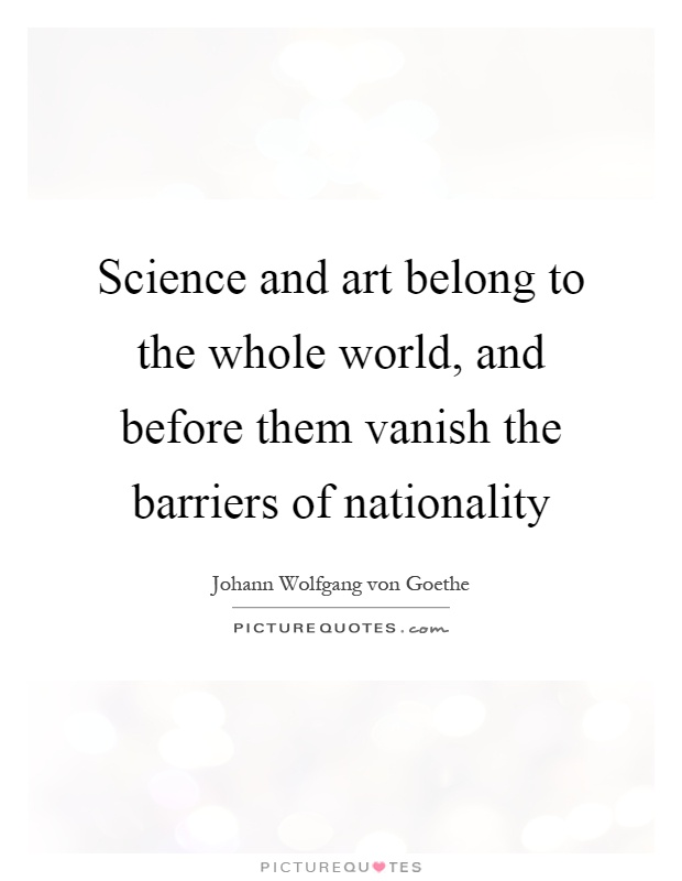 Science and art belong to the whole world, and before them vanish the barriers of nationality Picture Quote #1