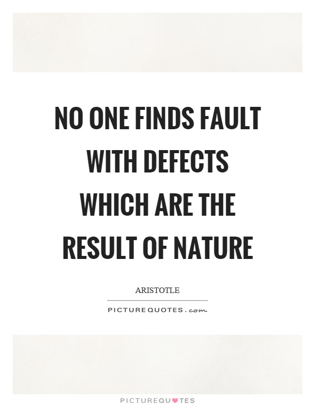 No one finds fault with defects which are the result of nature Picture Quote #1