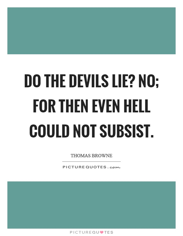 Do the devils lie? No; for then even hell could not subsist Picture Quote #1