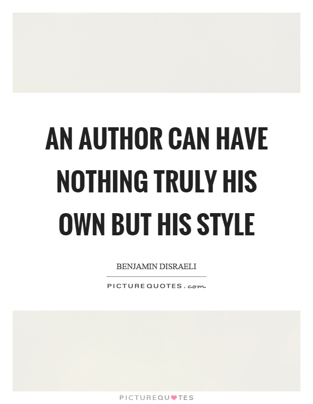 An author can have nothing truly his own but his style Picture Quote #1