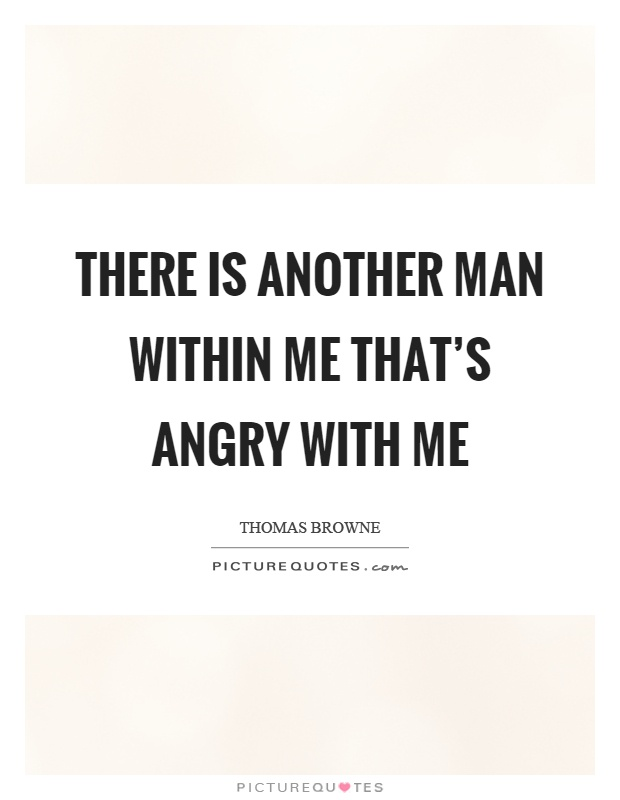 There is another man within me that's angry with me Picture Quote #1