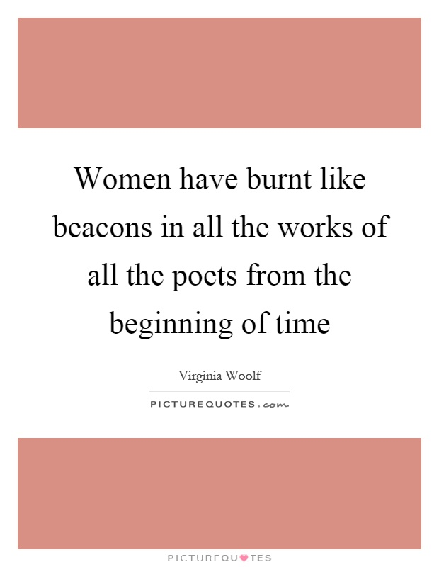 Women have burnt like beacons in all the works of all the poets from the beginning of time Picture Quote #1