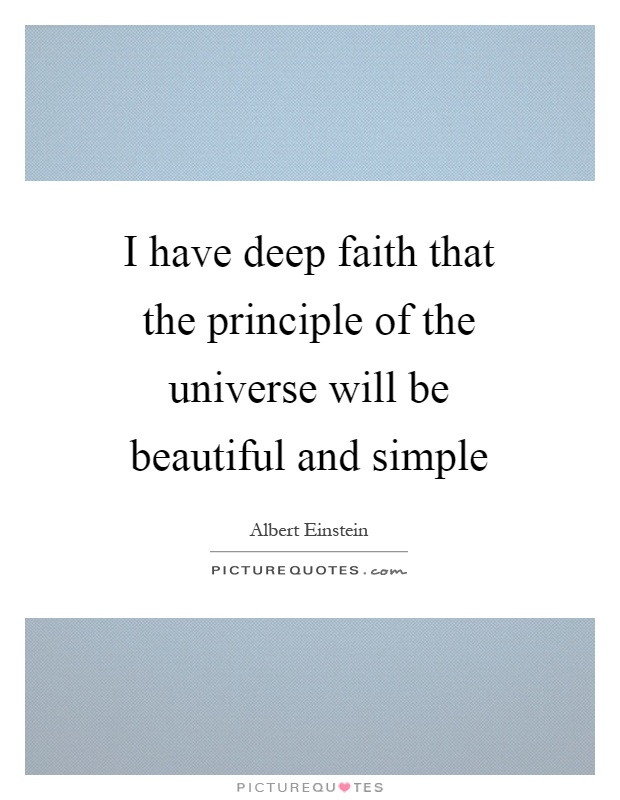 I have deep faith that the principle of the universe will be beautiful and simple Picture Quote #1