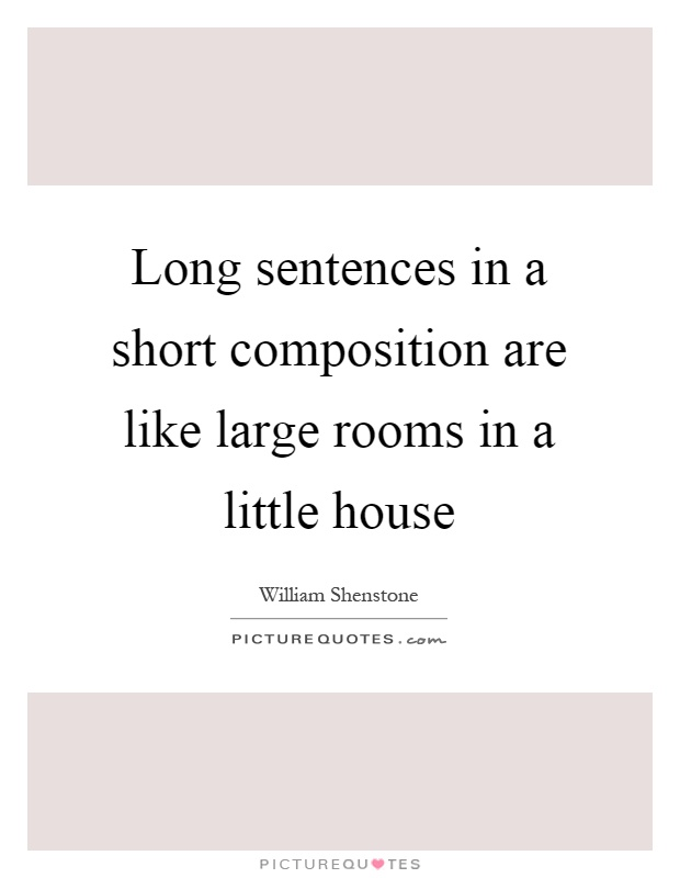 Long sentences in a short composition are like large rooms in a little house Picture Quote #1