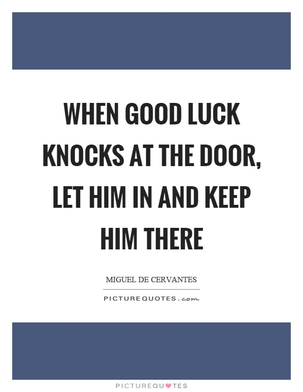 When good luck knocks at the door, let him in and keep him there Picture Quote #1