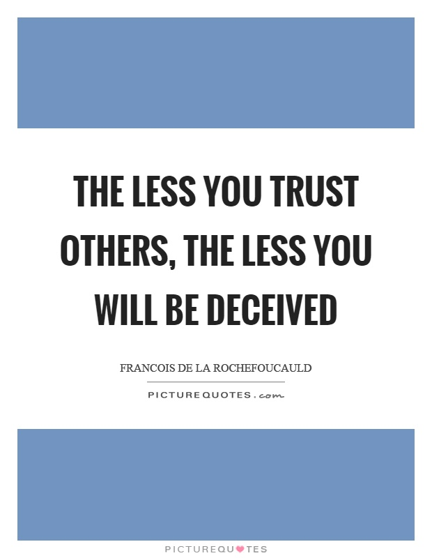 The less you trust others, the less you will be deceived Picture Quote #1