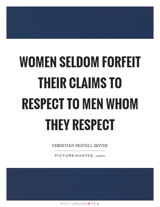 Women seldom forfeit their claims to respect to men whom they respect Picture Quote #1