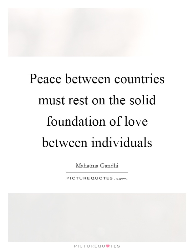 Peace between countries must rest on the solid foundation of love between individuals Picture Quote #1