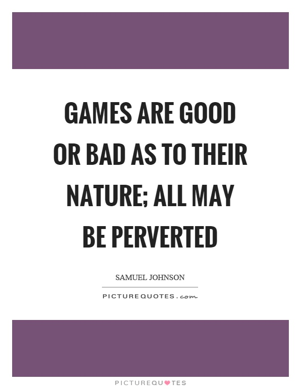 Games are good or bad as to their nature; all may be perverted Picture Quote #1