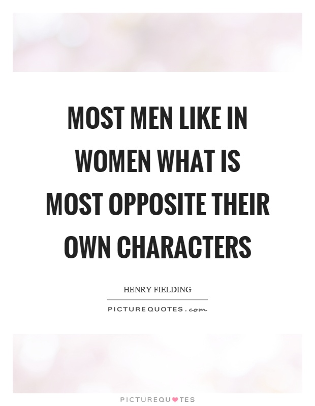 Most men like in women what is most opposite their own characters Picture Quote #1