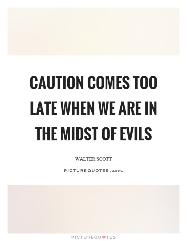 Caution comes too late when we are in the midst of evils Picture Quote #1