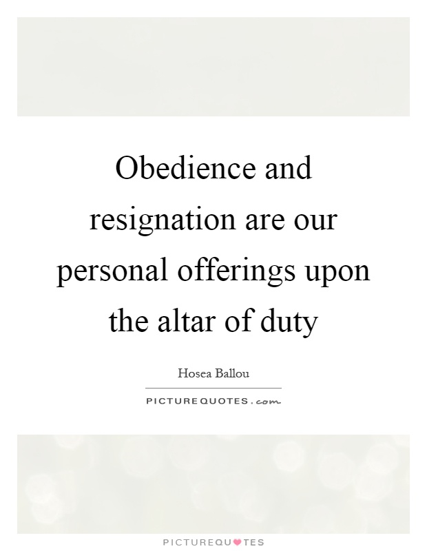 Obedience and resignation are our personal offerings upon the altar of duty Picture Quote #1