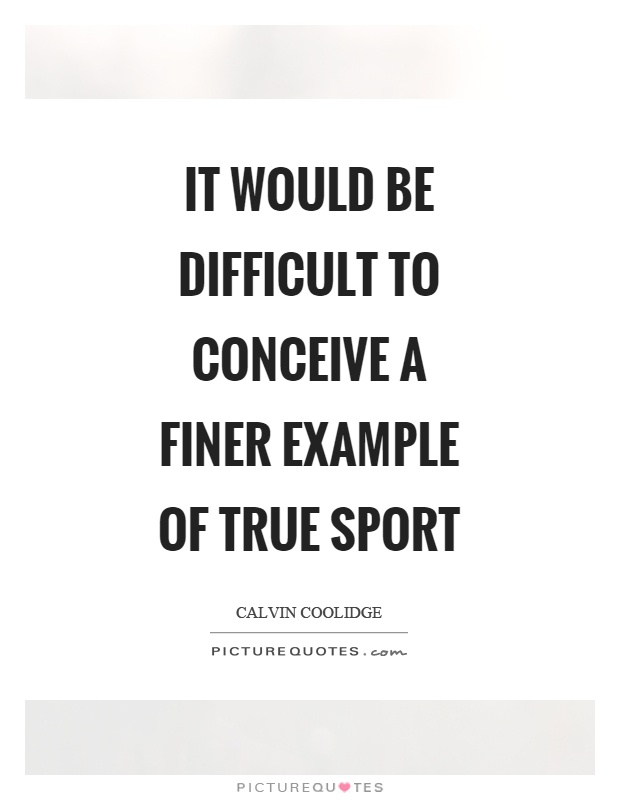 It would be difficult to conceive a finer example of true sport Picture Quote #1