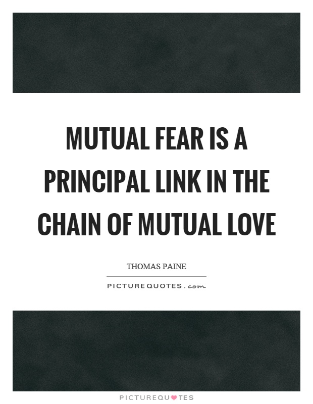 Mutual fear is a principal link in the chain of mutual love Picture Quote #1