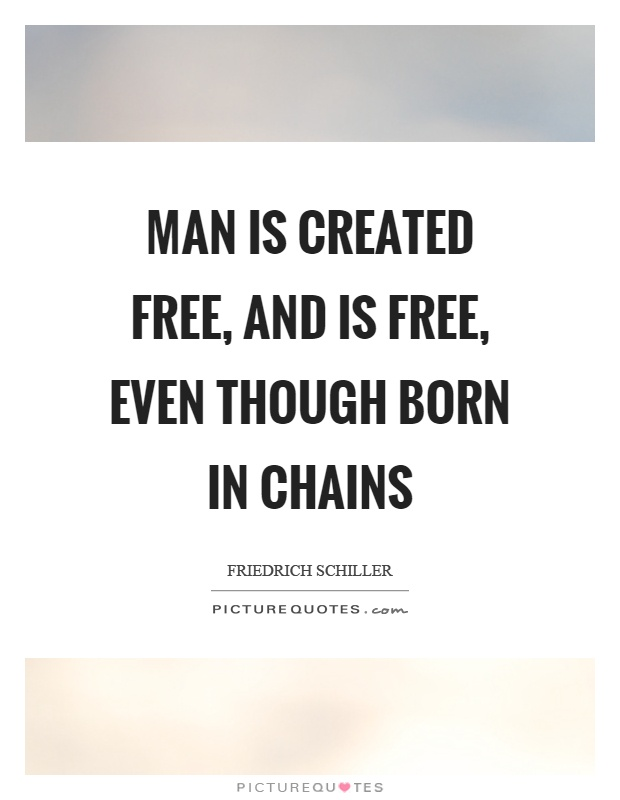 Man is created free, and is free, even though born in chains Picture Quote #1