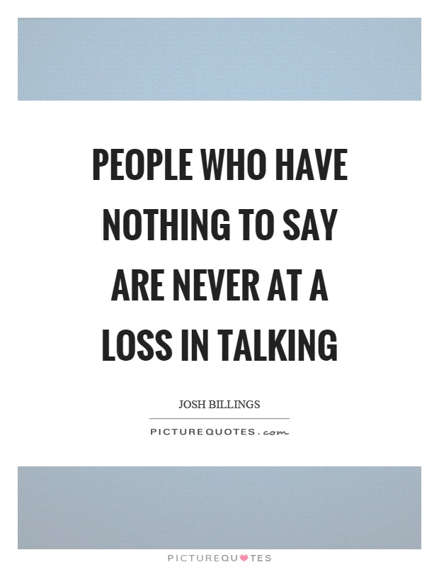 People who have nothing to say are never at a loss in talking Picture Quote #1
