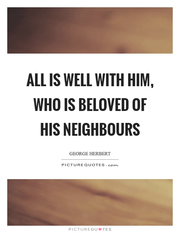 All is well with him, who is beloved of his neighbours Picture Quote #1