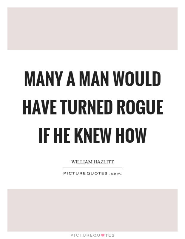 Many a man would have turned rogue if he knew how Picture Quote #1