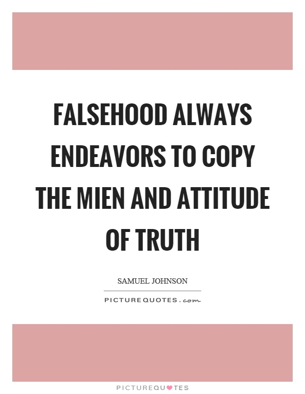 Falsehood always endeavors to copy the mien and attitude of truth Picture Quote #1