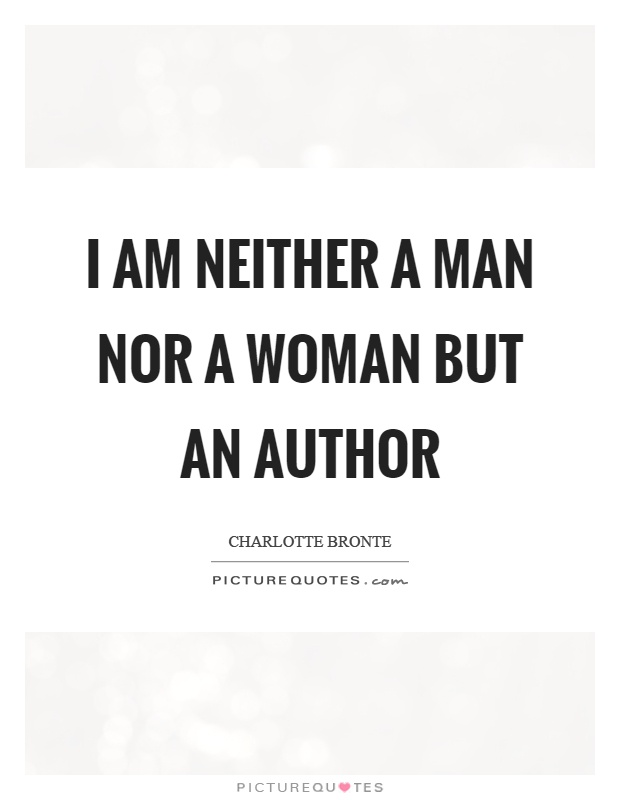 I am neither a man nor a woman but an author Picture Quote #1