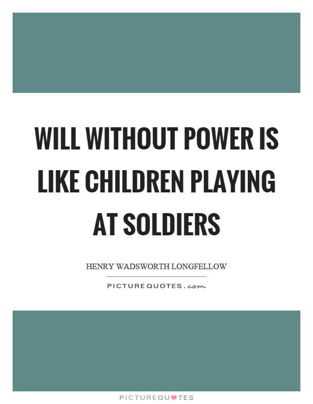 Will without power is like children playing at soldiers Picture Quote #1