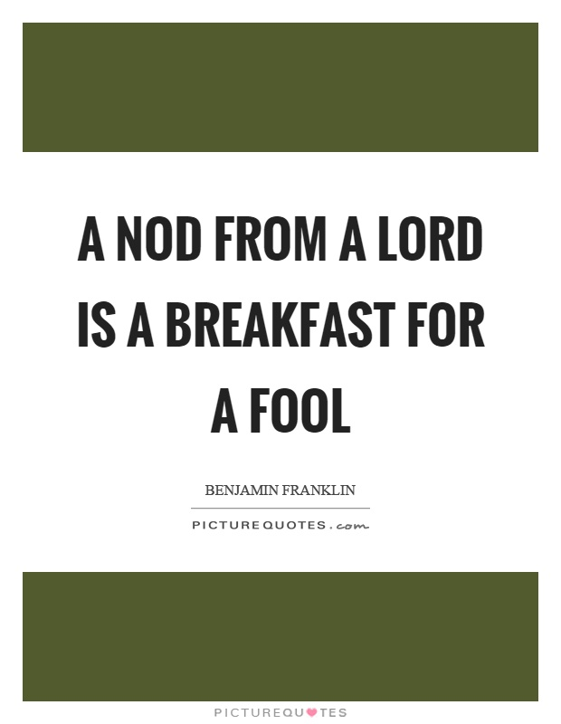 A nod from a lord is a breakfast for a fool Picture Quote #1