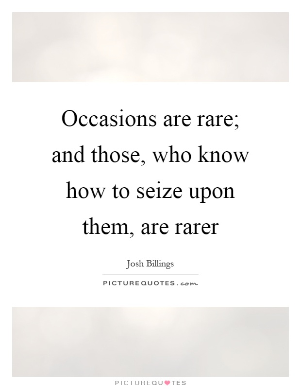 Occasions are rare; and those, who know how to seize upon them, are rarer Picture Quote #1