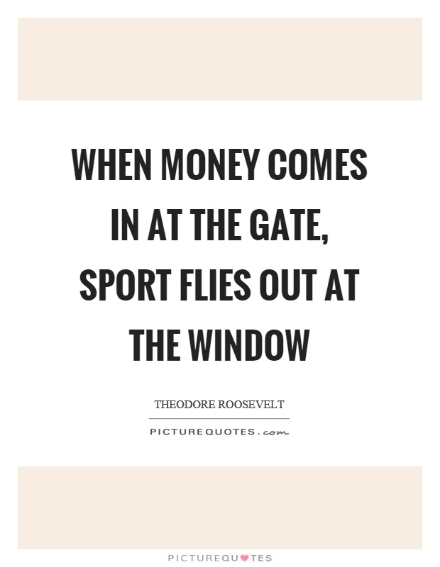 When money comes in at the gate, sport flies out at the window Picture Quote #1