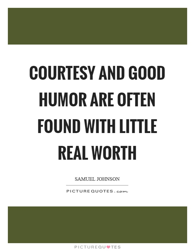 Courtesy and good humor are often found with little real worth Picture Quote #1