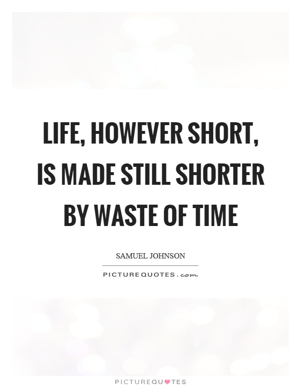 Life, however short, is made still shorter by waste of time Picture Quote #1