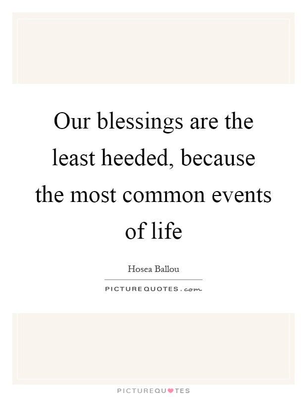 Our blessings are the least heeded, because the most common events of life Picture Quote #1