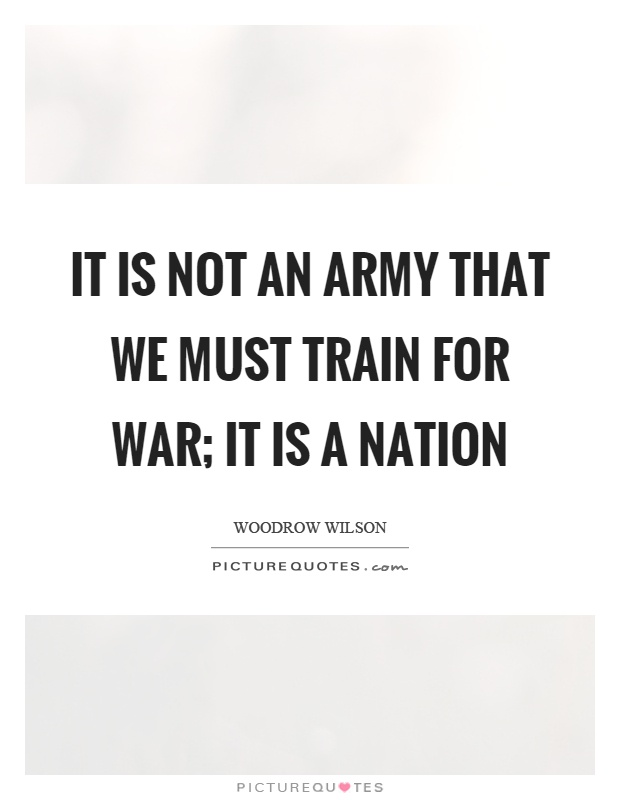 It is not an army that we must train for war; it is a nation Picture Quote #1