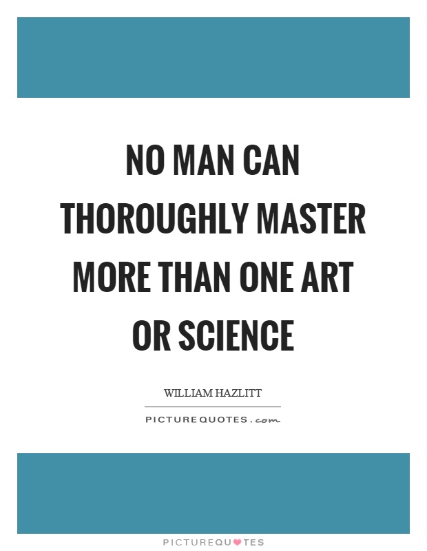 No man can thoroughly master more than one art or science Picture Quote #1