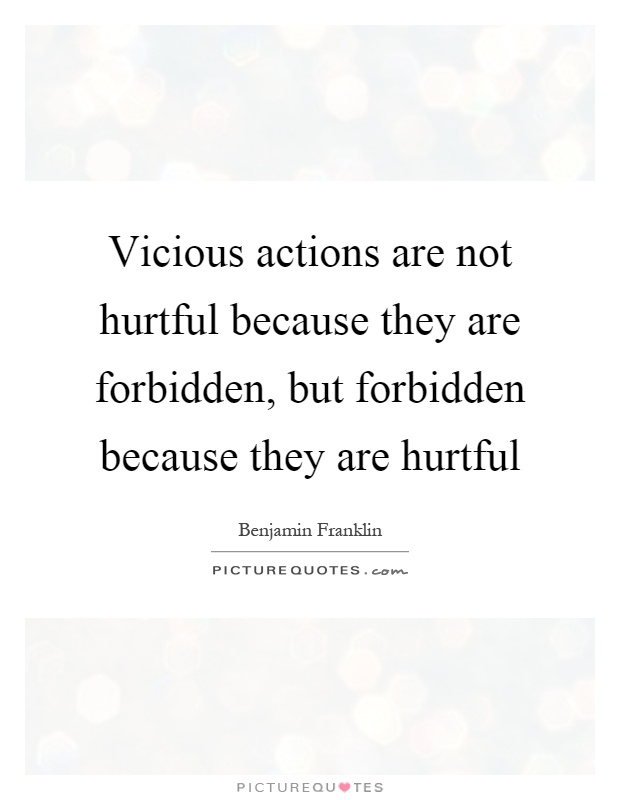 Vicious actions are not hurtful because they are forbidden, but forbidden because they are hurtful Picture Quote #1