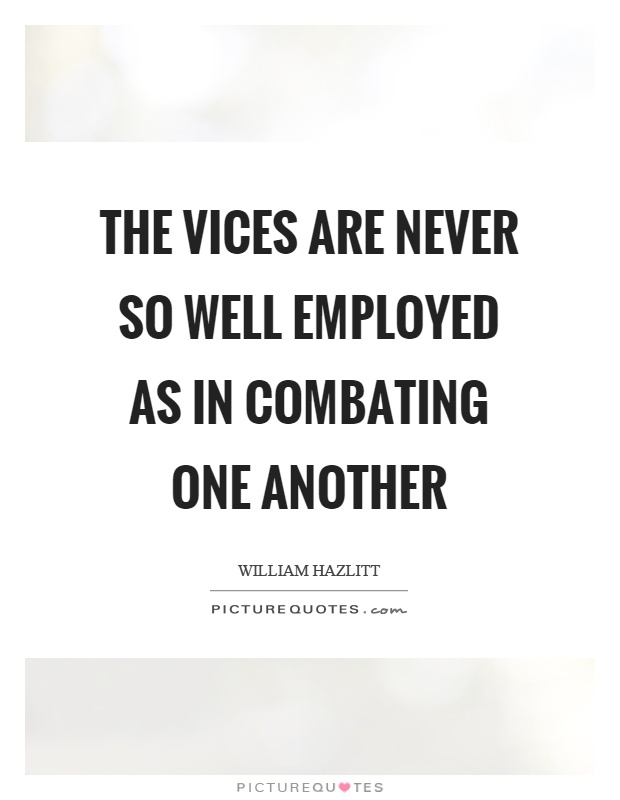 The vices are never so well employed as in combating one another Picture Quote #1