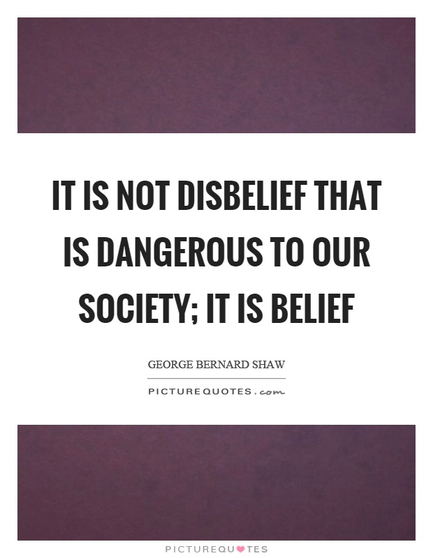 It is not disbelief that is dangerous to our society; it is belief Picture Quote #1