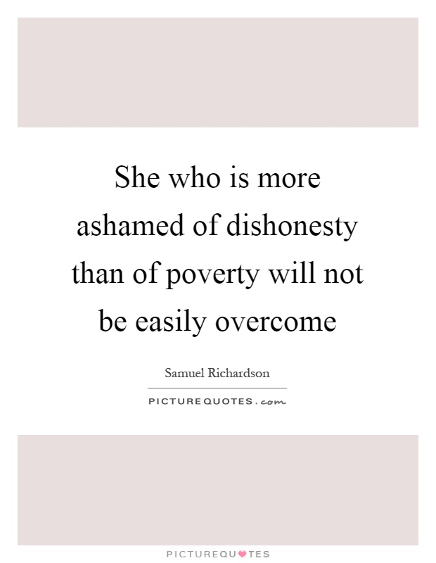 She who is more ashamed of dishonesty than of poverty will not be easily overcome Picture Quote #1