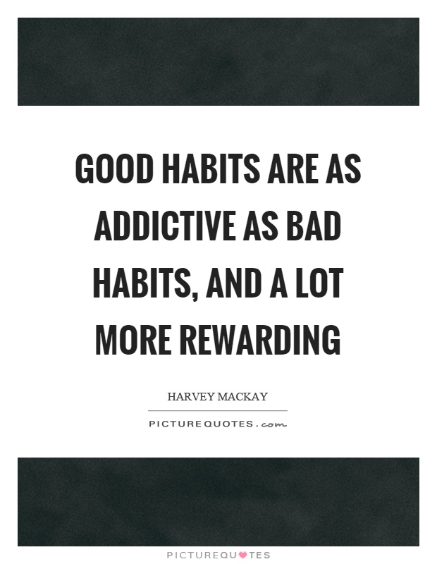 Good habits are as addictive as bad habits, and a lot more rewarding Picture Quote #1